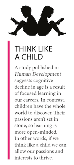 This is a box out titled 'think like a child', about a new study suggesting cognitive decline is linked to more focused learning. Therefore we should have a more child-like approach with lots of passions and interests thriving