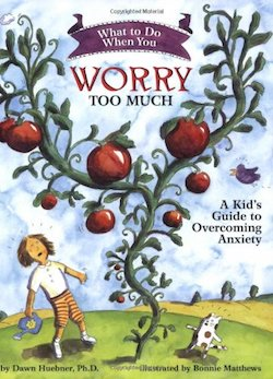 What to Do When You Worry Too Much A Kids Guide to Overcoming Anxiety cover by Dawn Huebner